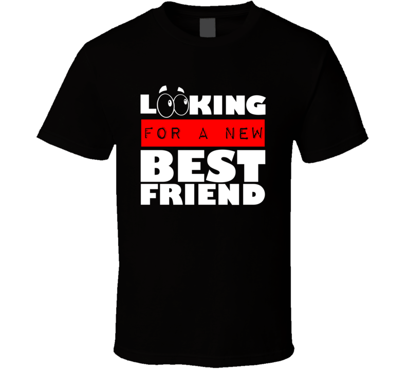 Looking For a New Best Friend Funny T shirt