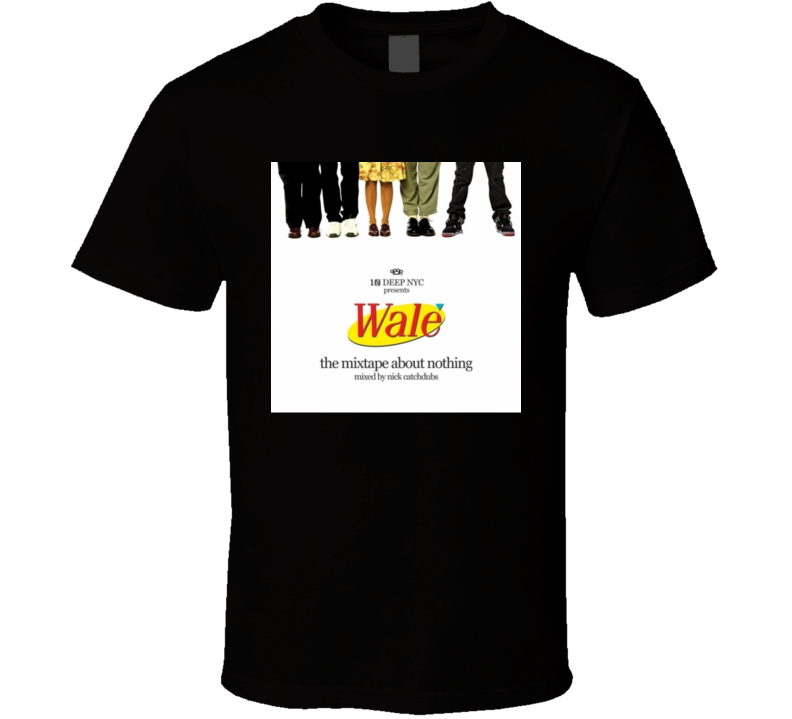 Wale The Mixtape About Nothing Hip Hop Mixtape T shirt