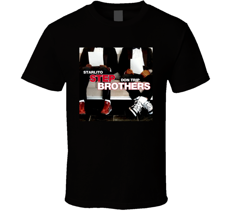 Starlito Don Trip Step Brothers Best Hip Hop Mixtape Ever T shirt