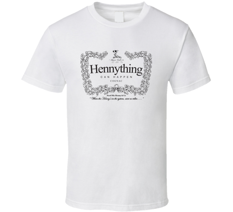 Hennything can Happen Cognac Funny Parody T shirt