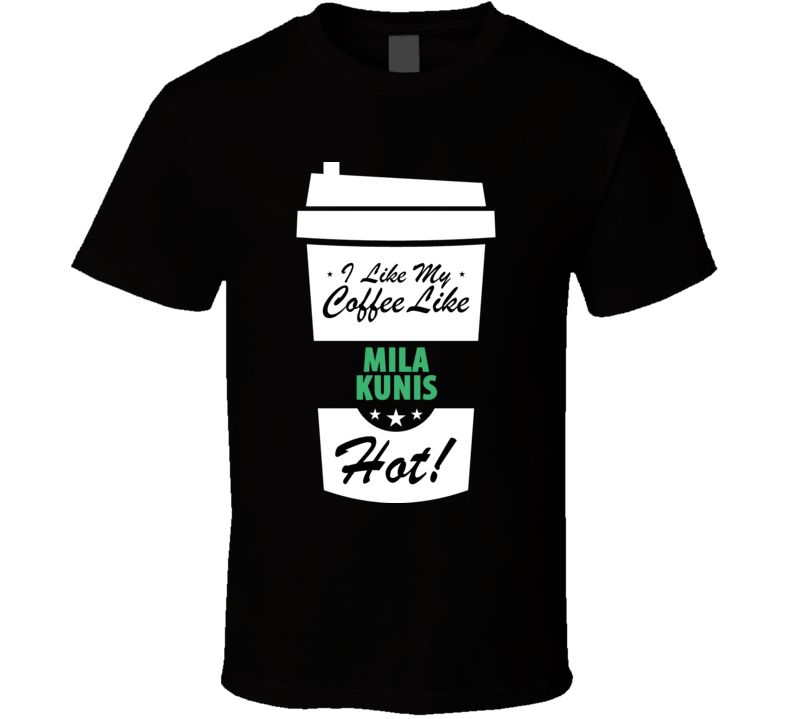 I Like My Coffee Like MILA KUNIS Hot Funny Female Celeb Cool Fan T Shirt