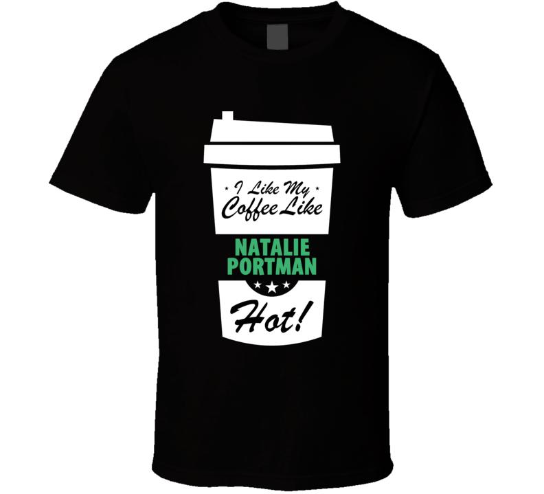 I Like My Coffee Like NATALIE PORTMAN Hot Funny Female Celeb Cool Fan T Shirt
