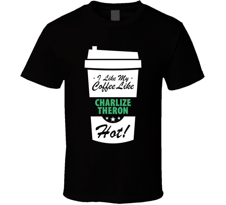 I Like My Coffee Like CHARLIZE THERON Hot Funny Female Celeb Cool Fan T Shirt