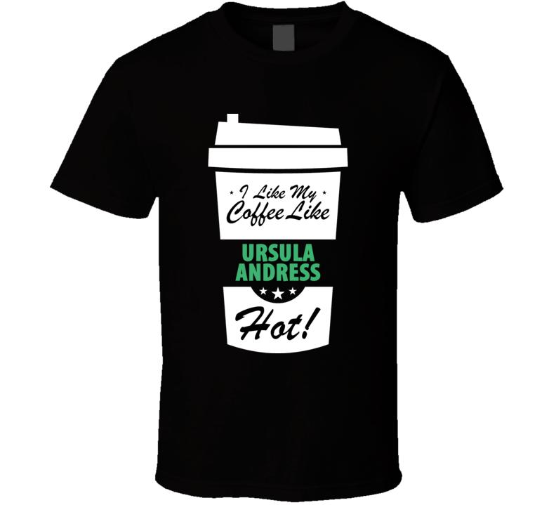 I Like My Coffee Like URSULA ANDRESS Hot Funny Female Celeb Cool Fan T Shirt