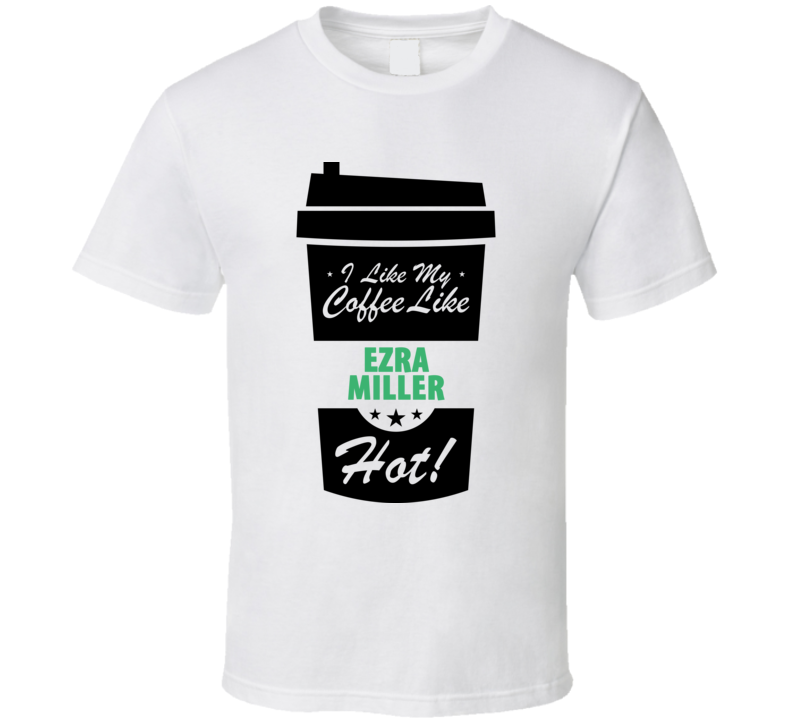 I Like My Coffee Like EZRA MILLER Hot Funny Male Celeb Cool Fan T Shirt