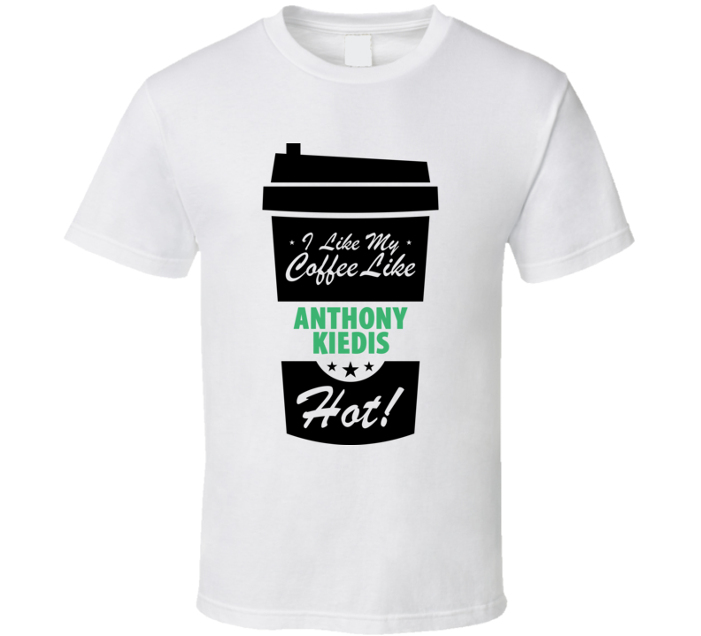 I Like My Coffee Like ANTHONY KIEDIS Hot Funny Male Celeb Cool Fan T Shirt