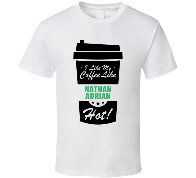 I Like My Coffee Like NATHAN ADRIAN Hot Funny Male Celeb Cool Fan T Shirt