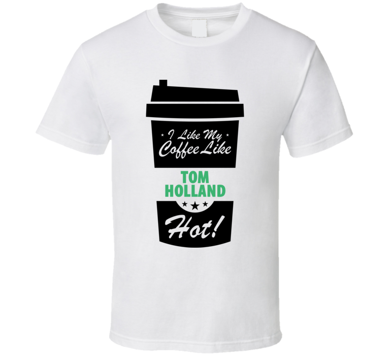 I Like My Coffee Like TOM HOLLAND Hot Funny Male Celeb Cool Fan T Shirt