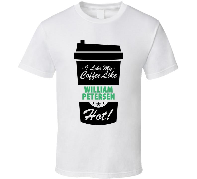 I Like My Coffee Like WILLIAM PETERSEN Hot Funny Male Celeb Cool Fan T Shirt