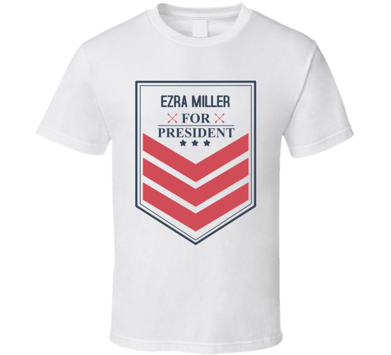 EZRA MILLER For President Funny Political Best Ever Male Celeb Cool Fan T Shirt