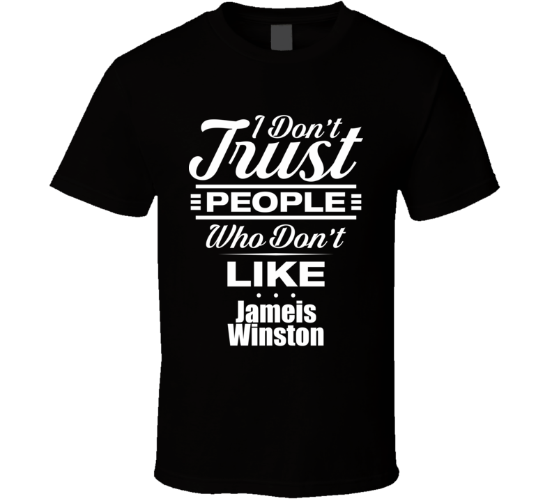 I Don't Trust People Who Don't Like Jameis Winston Funny Football Cool Fan T Shirt