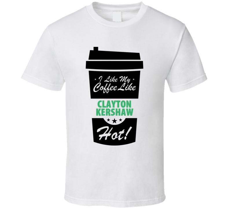 I Like My Coffee Like CLAYTON KERSHAW Hot Funny Baseball Cool Fan T Shirt