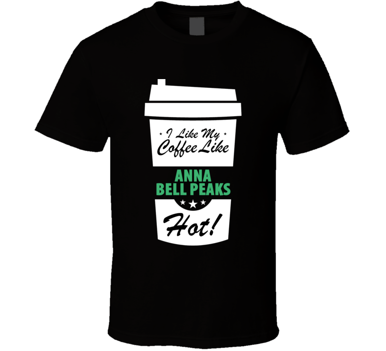 I Like My Coffee Like ANNA BELL PEAKS Hot Funny Pornstar Cool Fan T Shirt