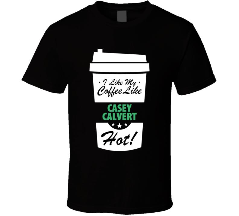 I Like My Coffee Like CASEY CALVERT Hot Funny Pornstar Cool Fan T Shirt