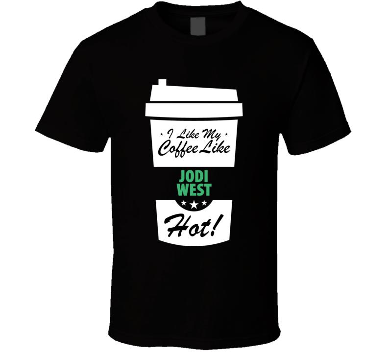 I Like My Coffee Like JODI WEST Hot Funny Pornstar Cool Fan T Shirt