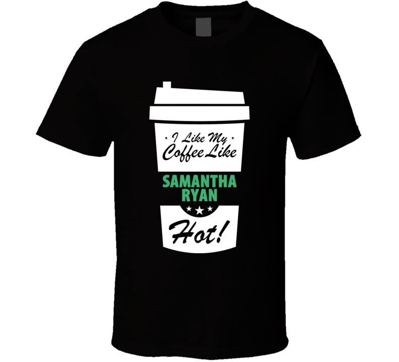 I Like My Coffee Like SAMANTHA RYAN Hot Funny Pornstar Cool Fan T Shirt