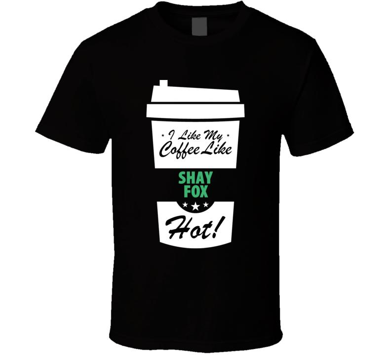 I Like My Coffee Like SHAY FOX Hot Funny Pornstar Cool Fan T Shirt