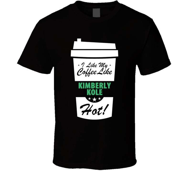 I Like My Coffee Like KIMBERLY KOLE Hot Funny Pornstar Cool Fan T Shirt