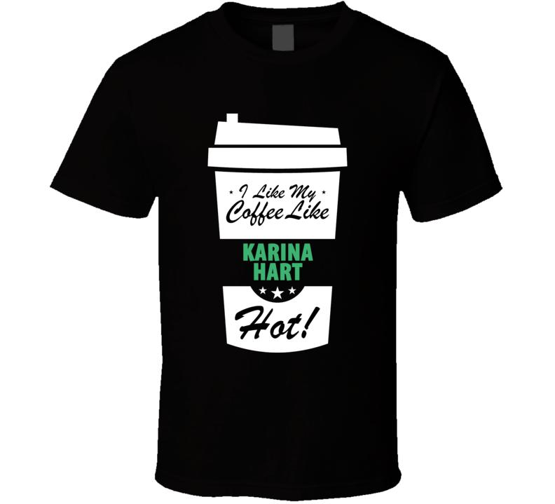 I Like My Coffee Like KARINA HART Hot Funny Pornstar Cool Fan T Shirt