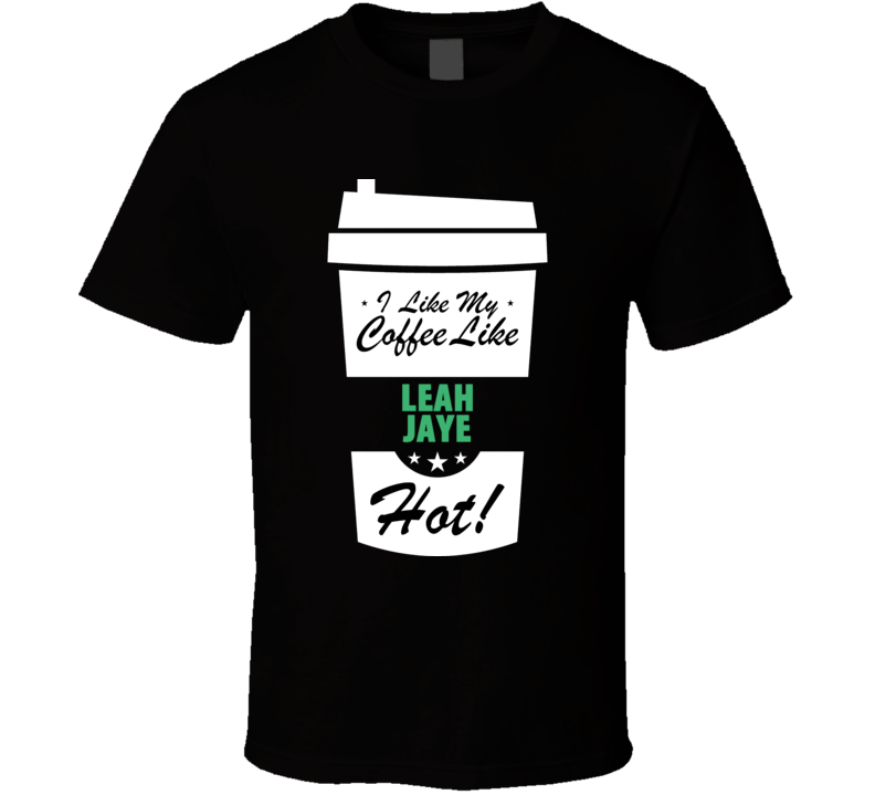 I Like My Coffee Like LEAH JAYE Hot Funny Pornstar Cool Fan T Shirt
