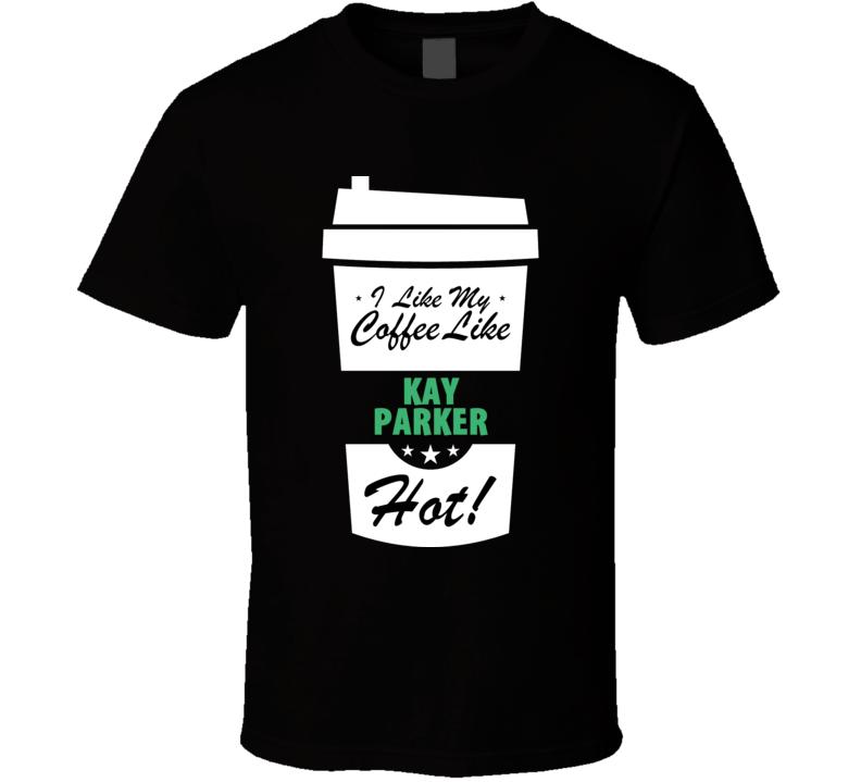 I Like My Coffee Like KAY PARKER Hot Funny Pornstar Cool Fan T Shirt