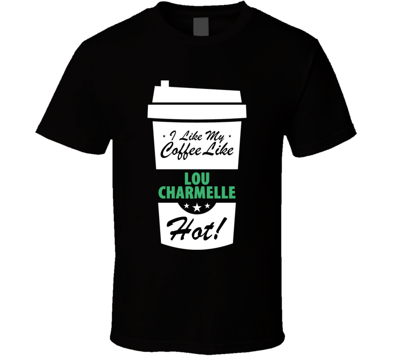 I Like My Coffee Like LOU CHARMELLE Hot Funny Pornstar Cool Fan T Shirt