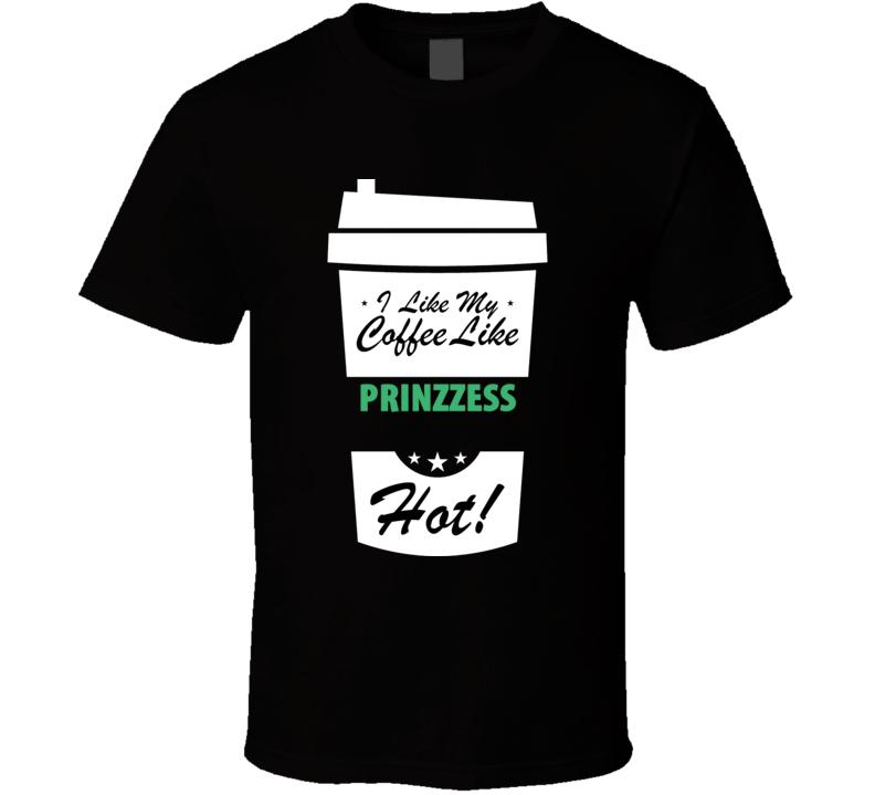 I Like My Coffee Like PRINZZESS  Hot Funny Pornstar Cool Fan T Shirt