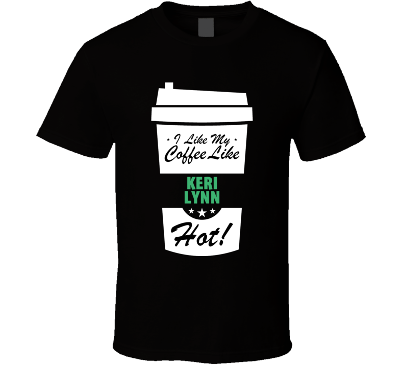 I Like My Coffee Like KERI LYNN Hot Funny Pornstar Cool Fan T Shirt