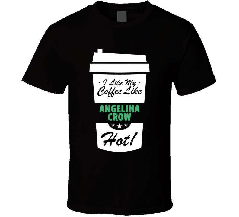 I Like My Coffee Like ANGELINA CROW Hot Funny Pornstar Cool Fan T Shirt