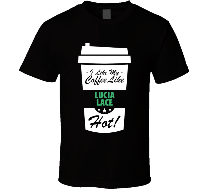 I Like My Coffee Like LUCIA LACE Hot Funny Pornstar Cool Fan T Shirt