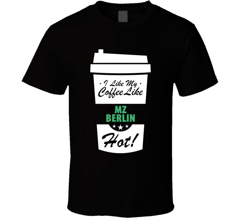 I Like My Coffee Like MZ BERLIN Hot Funny Pornstar Cool Fan T Shirt