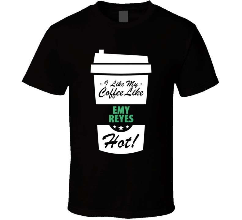 I Like My Coffee Like EMY REYES Hot Funny Pornstar Cool Fan T Shirt