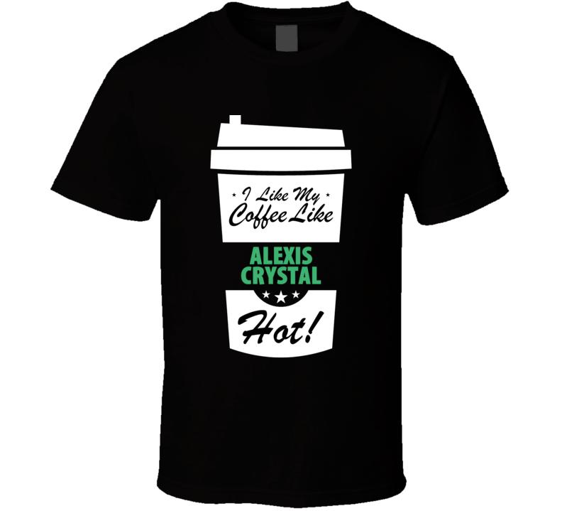 I Like My Coffee Like ALEXIS CRYSTAL Hot Funny Pornstar Cool Fan T Shirt