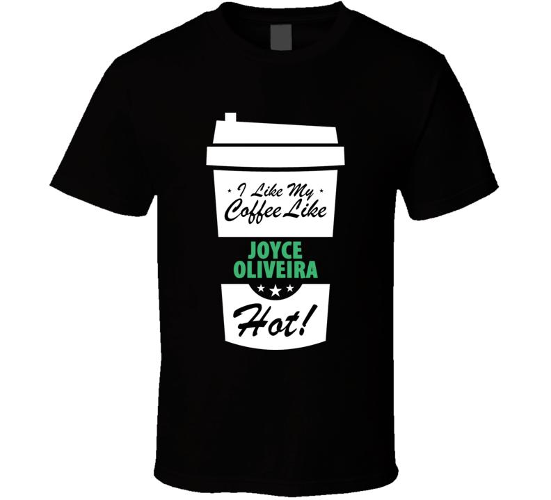 I Like My Coffee Like JOYCE OLIVEIRA Hot Funny Pornstar Cool Fan T Shirt