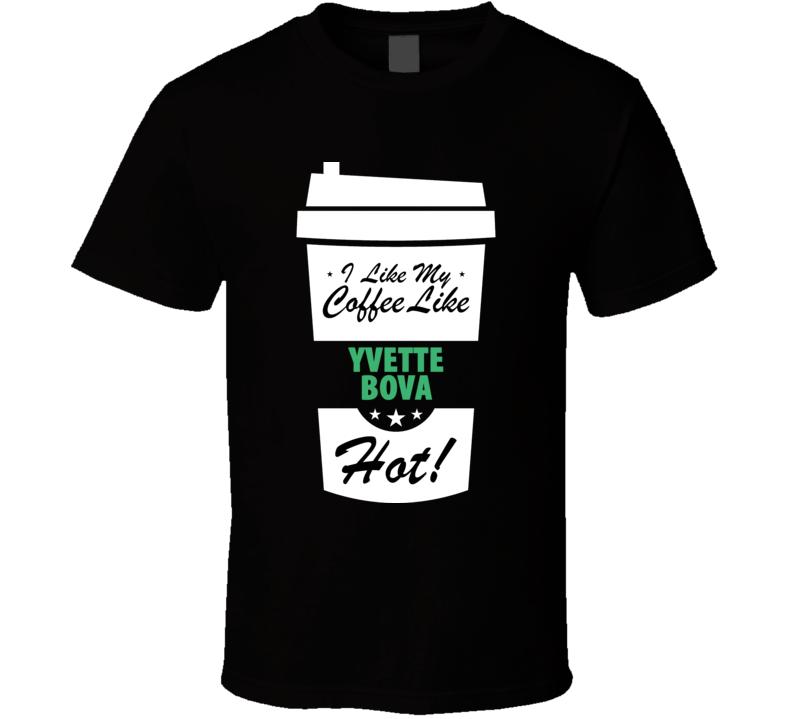 I Like My Coffee Like YVETTE BOVA Hot Funny Pornstar Cool Fan T Shirt
