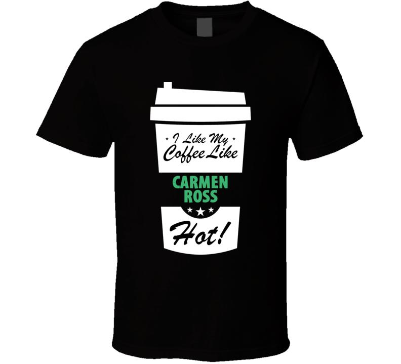 I Like My Coffee Like CARMEN ROSS Hot Funny Pornstar Cool Fan T Shirt