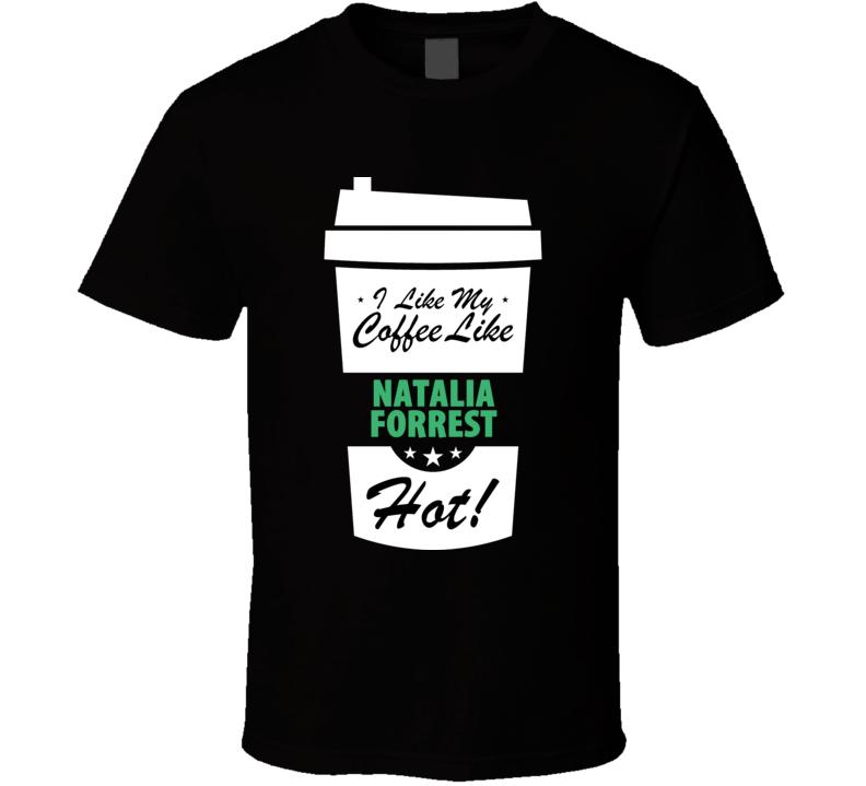 I Like My Coffee Like NATALIA FORREST Hot Funny Pornstar Cool Fan T Shirt