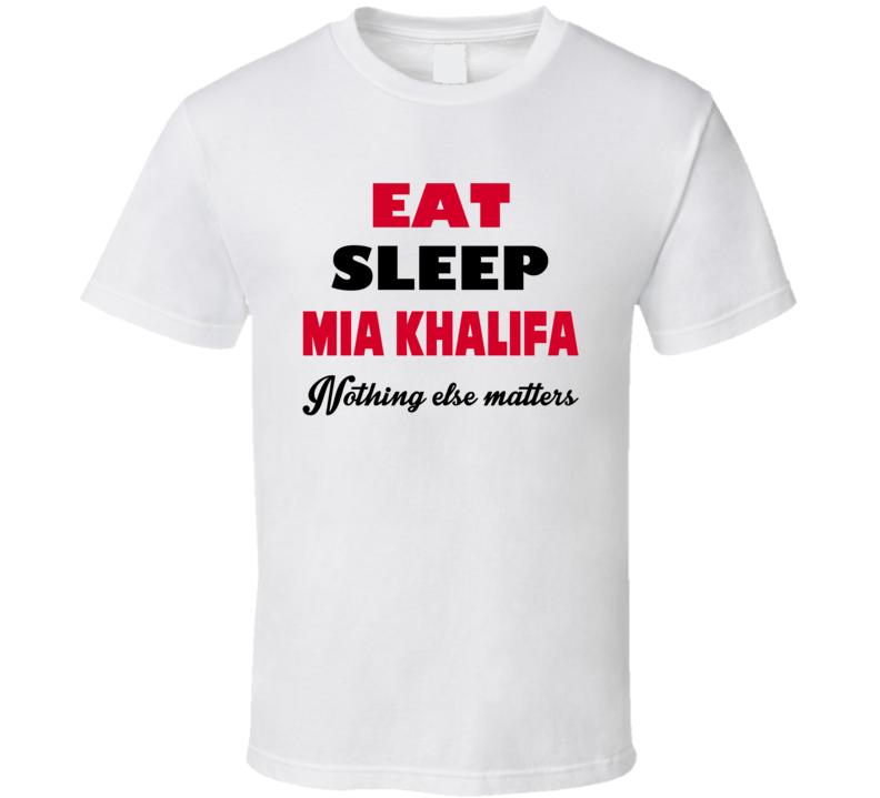 Eat Sleep Mia Khalifa Funny Porn T Shirt