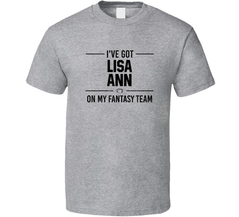 I've Got Lisa Ann On My Football Fantasy Team Funny Football Sports Porn T Shirt