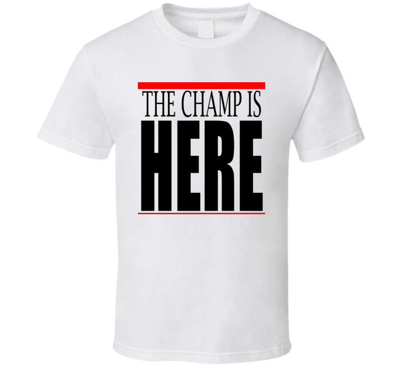 The Champ Is Here T Shirt