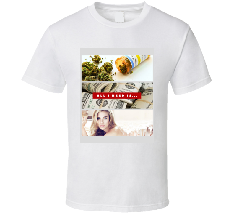 All I Need Is Weed, Money And Scarlett Johansson Funny Movie T Shirt