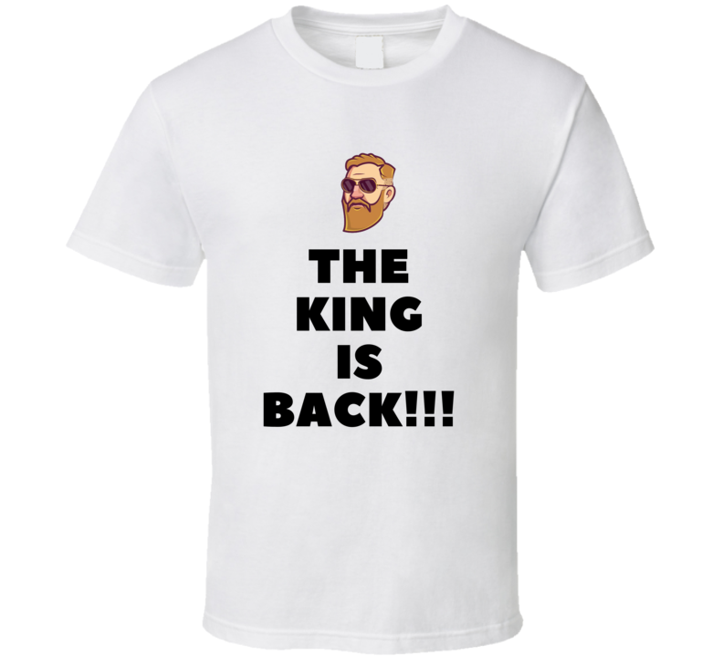 Conor Mcgregor The King Is Back Mma Sport Fight T Shirt
