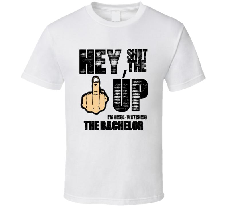5ee6fbff The Bachelor STFU Im Binge Watching TV Show Funny T Shirt