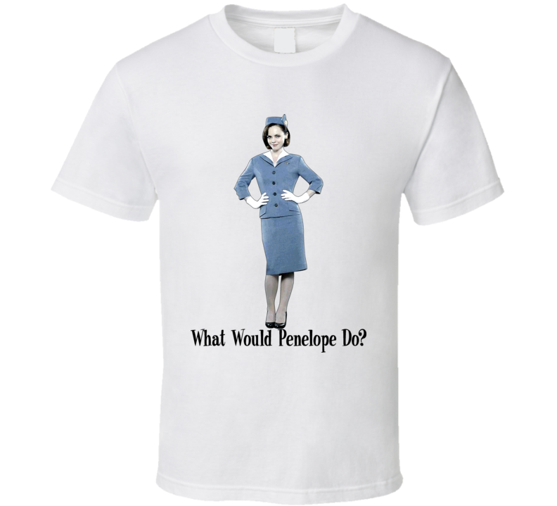 What Would Penelope Do Pan Am Tv Show T Shirt