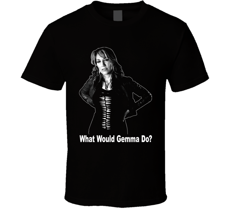 What Would Gemma Do T Shirt