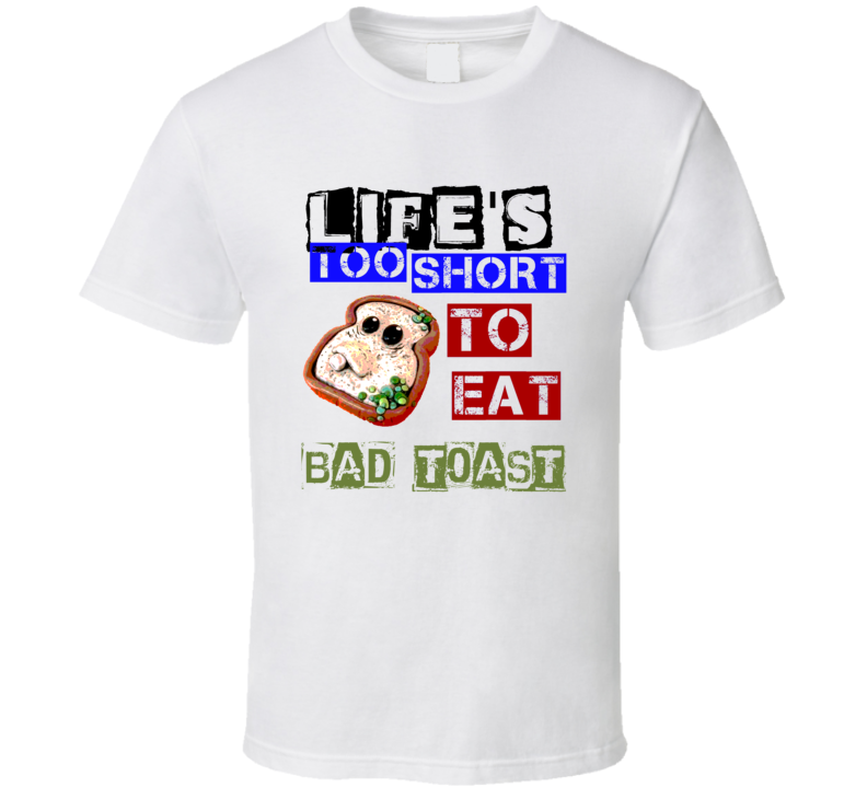 Life's Too Short To Eat Bad Toast Funny T Shirt