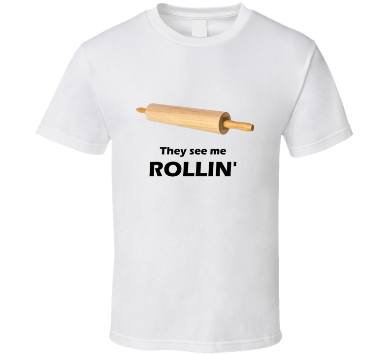 They See Me Rollin' Funny Baker Chef Cook T-Shirt