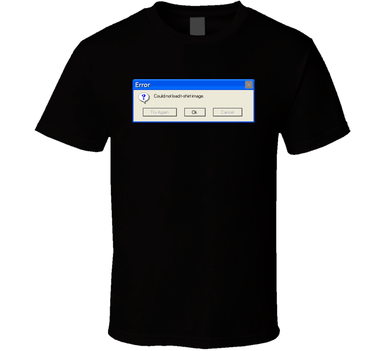 Funny Windows Error Message T-Shirt