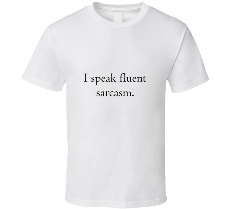I Speak Fluent Sarcasm Funny T Shirt