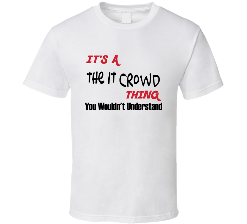 The It Crowd Thing You Wouldn't Understand Fan Funny Gift T Shirt
